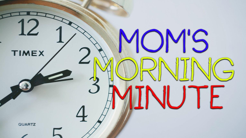 moms morning minute_294729